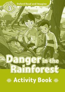 Oxford Read and Imagine 3: Danger In The Rainforest Activity Boo
