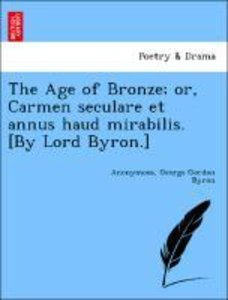 The Age of Bronze; or, Carmen seculare et annus haud mirabilis.