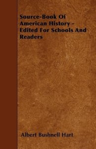 Source-Book Of American History - Edited For Schools And Readers