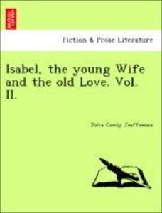 Isabel, the young Wife and the old Love. Vol. II.
