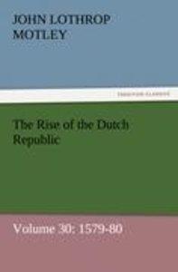 The Rise of the Dutch Republic - Volume 30: 1579-80