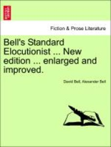 Bell's Standard Elocutionist ... New edition ... enlarged and im