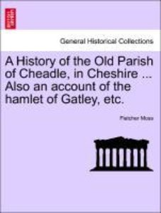 A History of the Old Parish of Cheadle, in Cheshire ... Also an