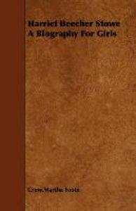 Harriet Beecher Stowe a Biography for Girls
