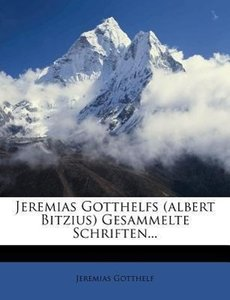 Jeremias Gotthelfs (Albert Bitzius) gesammelte Schriften.