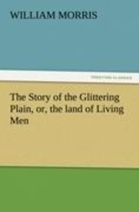 The Story of the Glittering Plain, or, the land of Living Men