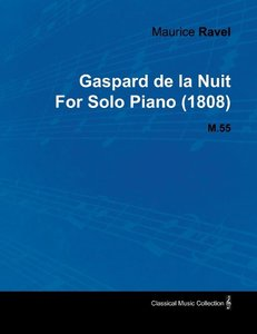 Gaspard de La Nuit by Maurice Ravel for Solo Piano (1808) M.55