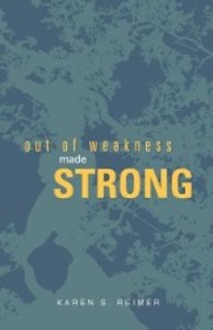 Out of Weakness, Made Strong