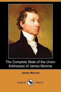 The Complete State of the Union Addresses of James Monroe (Dodo