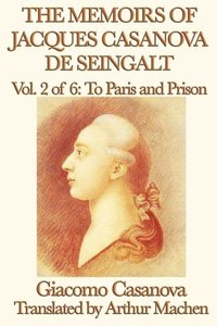 The Memoirs of Jacques Casanova de Seingalt Vol. 2 To Paris and