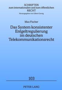 Das System konsistenter Entgeltregulierung im deutschen Telekomm