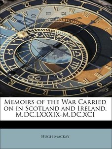 Memoirs of the War Carried on in Scotland and Ireland, M.DC.LXXX