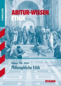 Abitur-Wissen Ethik. Philosophische Ethik