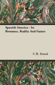 Spanish America - Its Romance, Reality And Future
