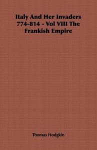 Italy And Her Invaders 774-814 - Vol VIII The Frankish Empire