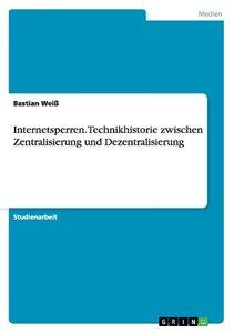 Internetsperren. Technikhistorie zwischen Zentralisierung und De