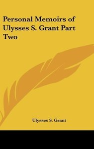 Personal Memoirs of Ulysses S. Grant Part Two