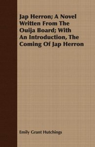 Jap Herron; A Novel Written from the Ouija Board; With an Introd