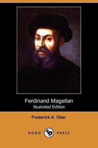 Ferdinand Magellan (Illustrated Edition) (Dodo Press)