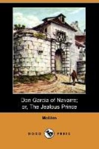 Don Garcia of Navarre; Or, the Jealous Prince (Dodo Press)