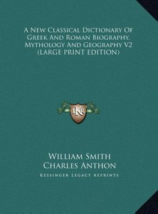 A New Classical Dictionary Of Greek And Roman Biography, Mytholo