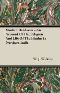 Modern Hinduism - An Account Of The Religion And Life Of The Hin