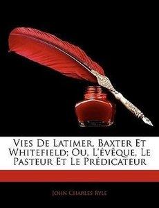 Vies De Latimer, Baxter Et Whitefield; Ou, L'évêque, Le Pasteur