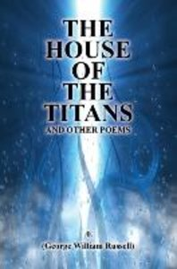 The House of the Titans and Other Poems