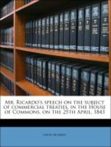 Mr. Ricardo's speech on the subject of commercial treaties, in t
