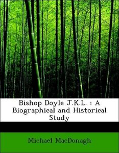 Bishop Doyle J.K.L. : A Biographical and Historical Study