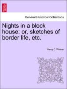 Nights in a block house: or, sketches of border life, etc.
