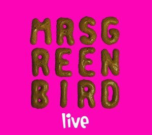 Mrs. Greenbird - Live