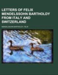 Letters of Felix Mendelssohn Bartholdy from Italy and Switzerlan