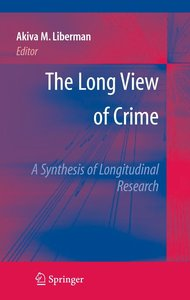 The Long View of Crime: A Synthesis of Longitudinal Research