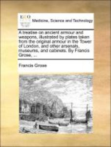 A treatise on ancient armour and weapons, illustrated by plates