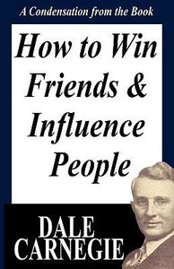 How to Win Friends and Influence People: A Condensation from the
