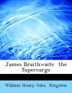 James Braithwaite the Supercargo