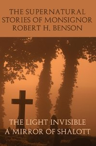 The Supernatural Stories of Monsignor Robert H: The Light Invisi