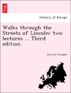 Walks through the Streets of Lincoln: two lectures ... Third edi