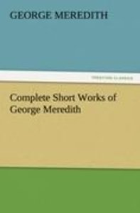 Complete Short Works of George Meredith