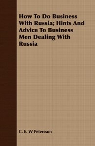 How To Do Business With Russia; Hints And Advice To Business Men