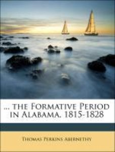 ... the Formative Period in Alabama, 1815-1828