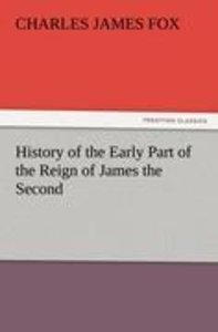 History of the Early Part of the Reign of James the Second