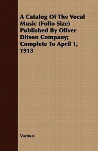 A Catalog of the Vocal Music (Folio Size) Published by Oliver Di
