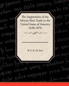 The Suppression of the African Slave Trade to the United States