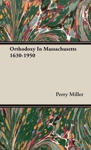 Orthodoxy In Massachusetts 1630-1950