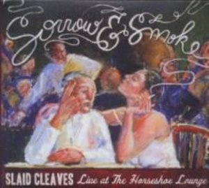 Cleaves, S: Sorrow & Smoke: Live At The Horseshoe Lounge