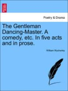 The Gentleman Dancing-Master. A comedy, etc. In five acts and in