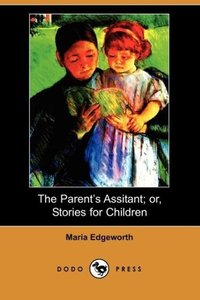 The Parent's Assistant; Or, Stories for Children (Dodo Press)
