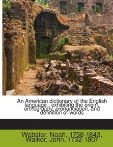 An American Dictionary Of The English Language : Exhibiting The